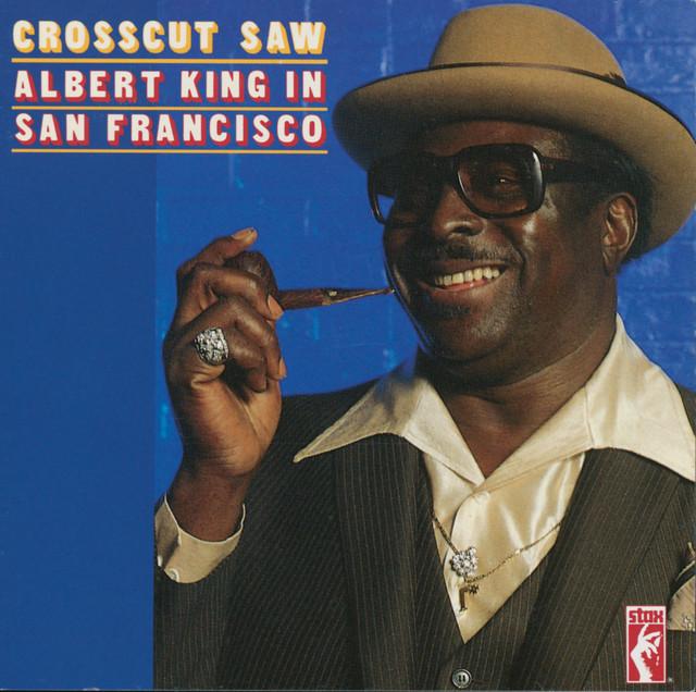 Crosscut Saw: Albert King In San Francisco