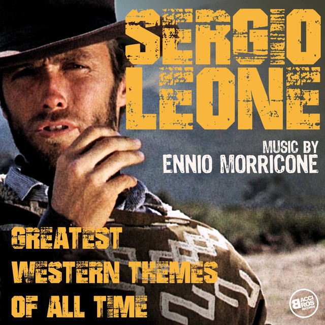 Sergio Leone - Greatest Western Themes of all Time (Complete Edition)