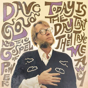 Dave Cloud & The Gospel of Power - Today Is the Day That They Take Me Away