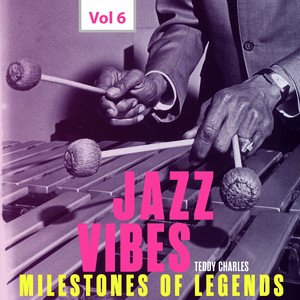 Milestones of Legends Jazz Vibes - Teddy Charles, Vol. 6 album