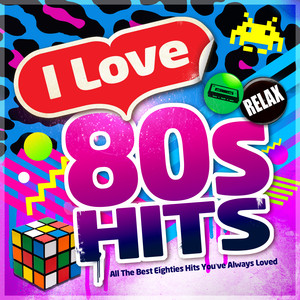 I Love 80's Hits - All the Best Eighties Hits You've Always Loved Albumcover