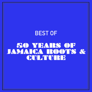 Best of 50 Years of Jamaica Roots & Culture