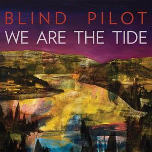 We Are The Tide - BLind Pilot