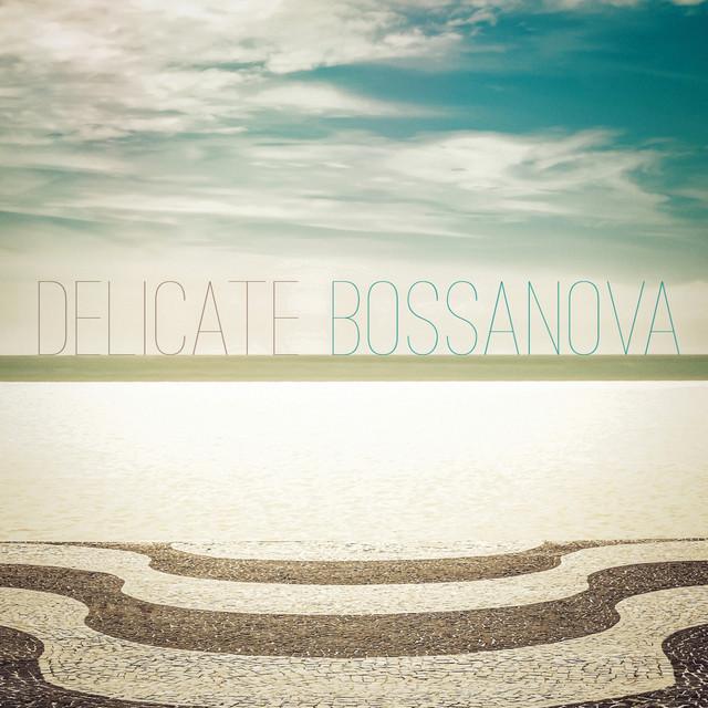 Delicate Bossanova