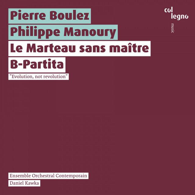Album cover for Le Marteau sans maître / B-Partita by Pierre Boulez, Ensemble Orchestral Contemporain, Daniel Kawka