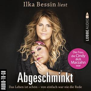 Abgeschminkt - Das Leben ist schön, von einfach war nie die Rede - Die Frau, die Cindy aus Marzahn war (Ungekürzt) Audiobook