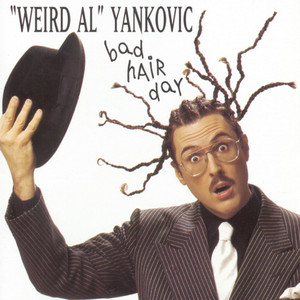 Bad Hair Day - Weird Al Yankovic