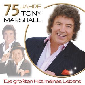 75 Jahre Tony Marshall - Die größten Hits meines Lebens album