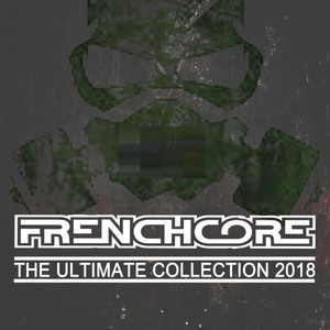 Frenchcore the Ultimate Collection 2018 album