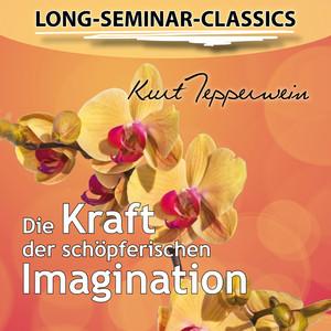 Long-Seminar-Classics - Die Kraft der schöpferischen Imagination Audiobook