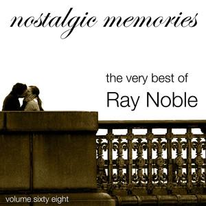 Nostalgic Memories-The Very Best of Ray Noble-Vol. 68 album