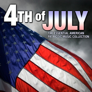 4th of July - The Essential American Patriotic Music Collection - Traditional American
