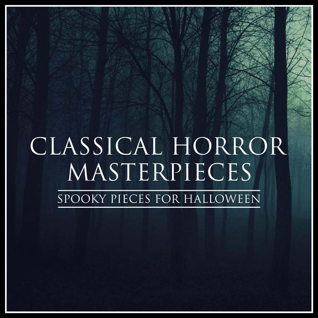 Classical Horror Masterpieces - Spooky Pieces for Halloween