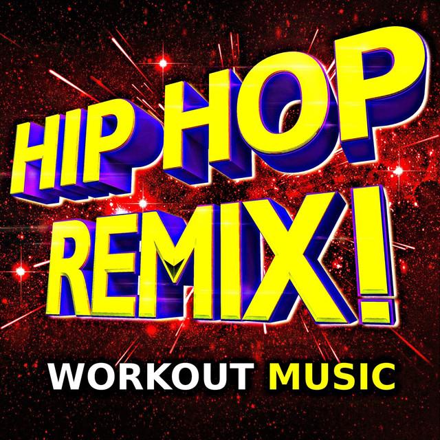 Hip Hop Remix! (Workout Music) by Workout Buddy on Spotify