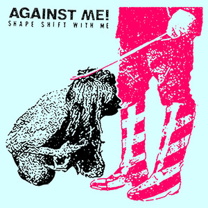 Shape Shift With Me - Against Me