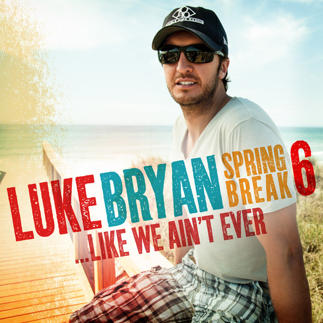 Luke Bryan Spring Break 6... Like We Ain't Ever album cover
