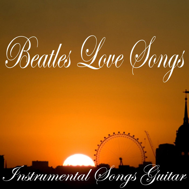 Beatles Love Songs, Instrumental Songs Guitar by Love Songs