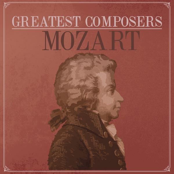 Greatest Composers - Mozart by Wolfgang Amadeus Mozart on Spotify