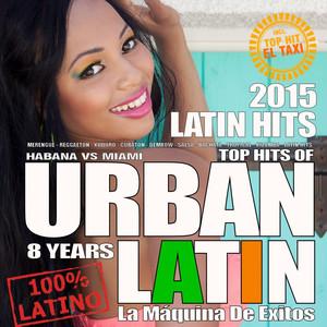 Latino Summer Hits 2015 (Top Hits Of 8 Years URBAN LATIN) (Habana Vs. Miami) album