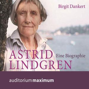 Astrid Lindgren - Eine Biographie (Ungekürzt) Audiobook
