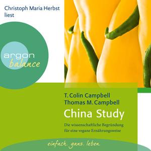 China Study - Die wissenschaftliche Begründung für eine vegane Ernährungsweise (Gekürzte Fassung) Audiobook