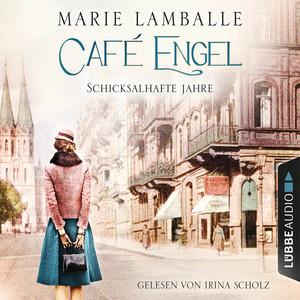 Schicksalhafte Jahre - Café Engel, Teil 2 (Gekürzt)