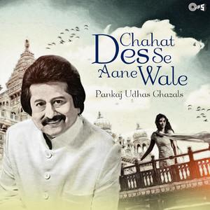 Chahat Des Se Aane Wale: Pankaj Udhas Ghazals album
