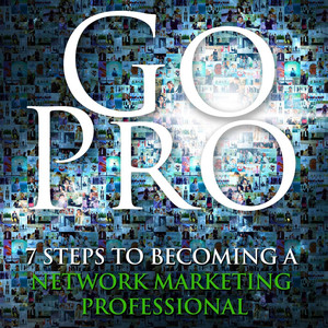 Go Pro: 7 Steps to Becoming a Network Marketing Professional Audiobook