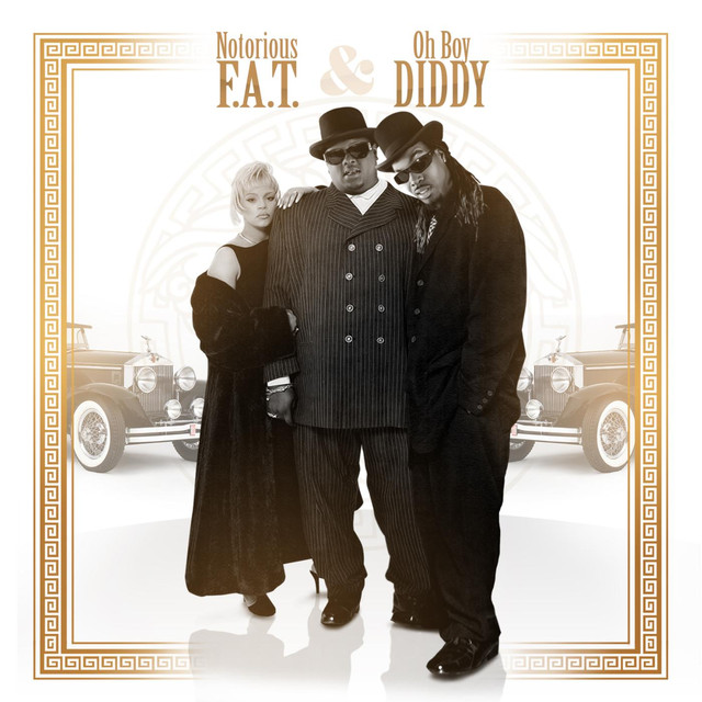 Notorious F.a.T. & Oh Boy Diddy