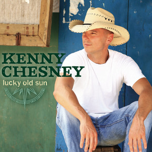 Lucky Old Sun - Kenny Chesney