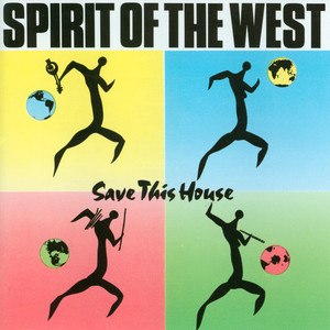 Save This House - Spirit Of The West
