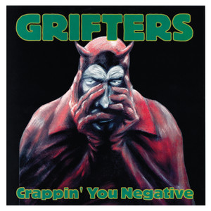 The Grifters - Crappin' You Negative