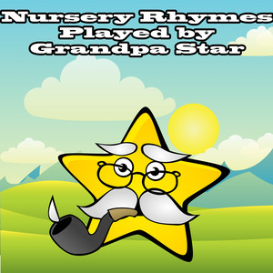 Nursery Rhymes Played By Grandpa Star - Nursery  Rhymes
