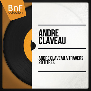 André Claveau à travers 20 Titres (Mono Version) album