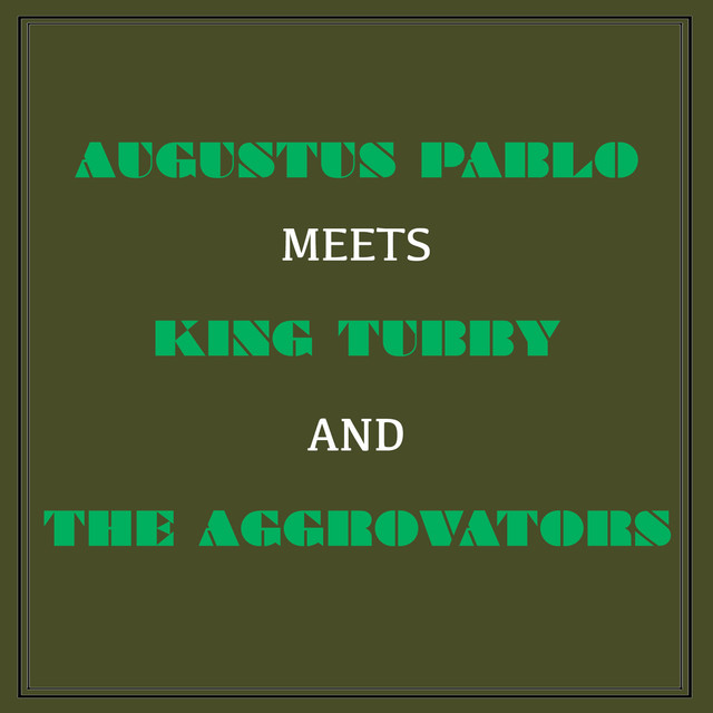 Augustus Pablo Meets King Tubby & The Aggrovators