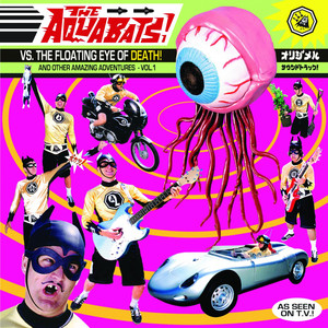 The Aquabats! vs the Floating Eye of Death! and Other Amazing Adventures, Vol. 1 - The Aquabats!