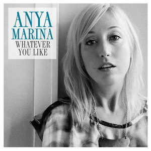 Whatever You Like  - Anya Marina