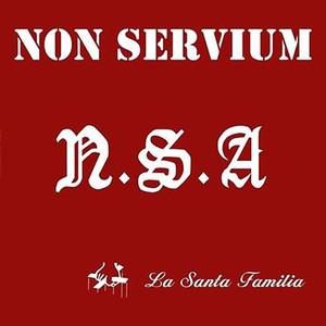 N.S.A. La Santa Familia - Non Servium