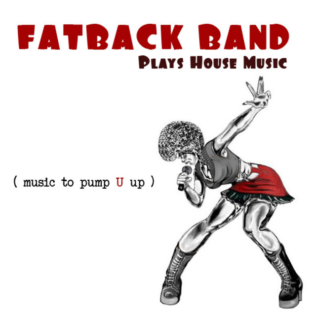 Fatback Band Plays House Music (Music to Pump U Up)