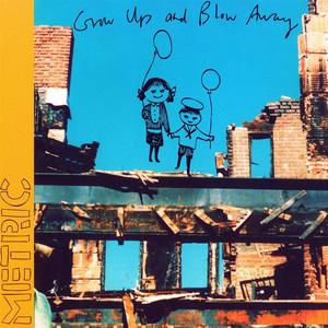 Grow Up And Blow Away - Metric