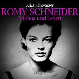 Romy Schneider - Mythos und Leben (Ungekürzt) Audiobook