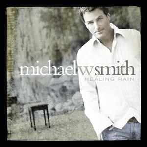 Healing Rain - Michael W Smith