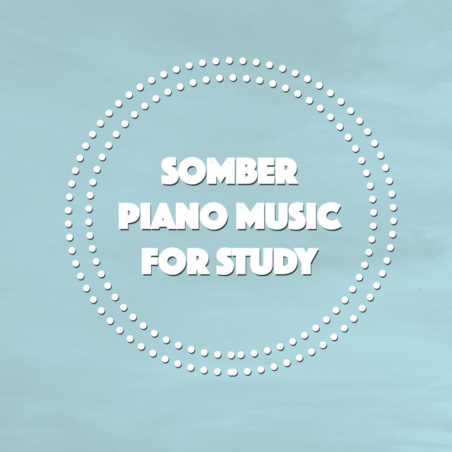 Album cover for Somber Piano Music for Study by Study Music Club, Studying Music Group, Soft Piano Music