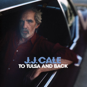 To Tulsa and Back - Jj Cale