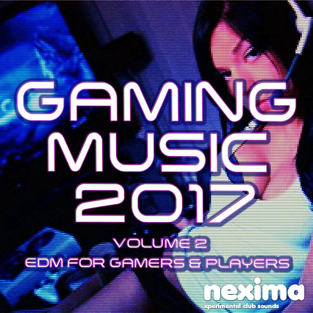 Gaming Music 2017 Volume 2 - EDM For Gamers & Players by