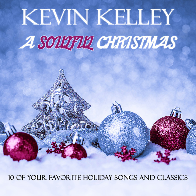 a soulful christmas by kevin kelley on spotify