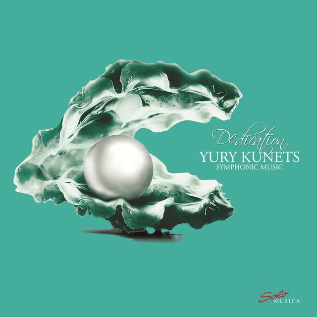 Dedication: Yury Kunets – Symphonic Music