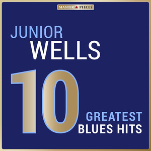 Masterpieces Presents Junior Wells: 10 Greatest Blues Hits