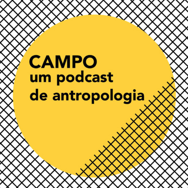 Campo - um podcast de antropologia | Podcast on Spotify