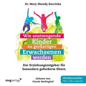 Wie anstrengende Kinder zu großartigen Erwachsenen werden (Der Erziehungsratgeber für besonders geforderte Eltern) Audiobook